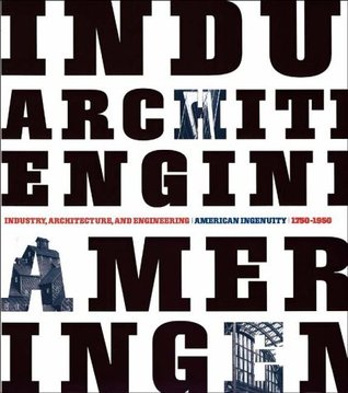 Industry, Architecture and Engineering: American Ingenuity 1750-1950
