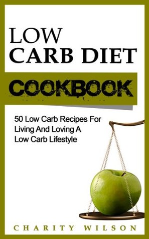 Low Carb Diet Cookbook: 50 Low Carb Recipes For Living And Loving A Low Carb Lifestyle (Low Carb Diet Recipes & Cookbooks)