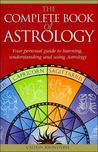 The Complete Book of Astrology: Your personal guide to learning, understanding and using Astrology