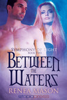Between the Waters (Symphony of Light, #2)