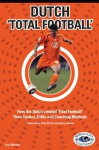 Dutch 'Total Football:' How the Dutch Created 'Total Football' Their tactics, Drills, and Coaching Methods