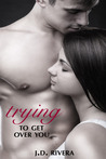 Trying to Get Over You (Trying, #1)