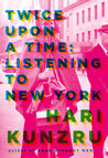 Twice Upon a Time: Listening to New York