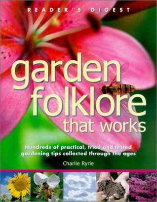 Garden Folklore that Works: 100S pracl Tried Tested gdng Tips coll thru Ages
