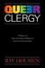 Queer Clergy: A History of Gay and Lesbian Ministry in American Protestantism