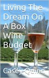 Living The Dream On A Box Wine Budget