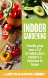 Indoor gardening - How to grow beautiful tomatoes, bell peppers & avocados at home (Indoor Gardening, How to Grow, Vegetables)