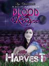 Harvest, Episode 1.1 (Blood & Roses: A Sci-Fi Adventure, #1.1)
