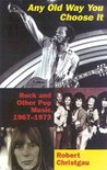 Any Old Way You Choose It: Rock and Other Pop Music, 1967-1973