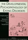 The Developmental Psychopathology of Eating Disorders: Implications for Research, Prevention, and Treatment