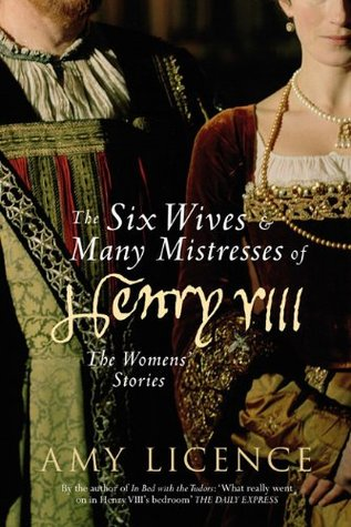 The Six Wives & Many Mistresses of Henry VIII: The Womens' Stories