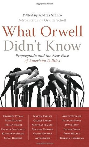 What Orwell Didn't Know by Andras Szanto