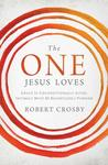 The One Jesus Loves: Grace Is Unconditionally Given, Intimacy Must Be Relentlessly Pursued