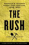 The Rush: America's Fevered Quest for Fortune, 1848-1853