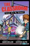 Trick Out My School! (Classroom, #3)