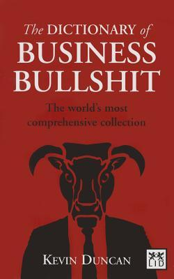The Dictionary of Business Bullshit: The World's Most Comprehensive Collection