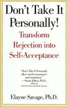 Don't Take It Personally!: Transform Rejection Into Self Acceptance