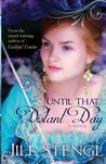 Until That Distant Day by Jill Stengl