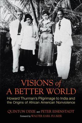 Visions of a Better World: Howard Thurman's Pilgrimage to India and the Origins of African American Nonviolence