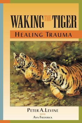 Waking the Tiger by Peter A. Levine
