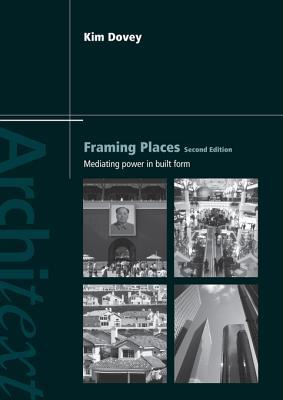 framing places mediating power in built form by kim dovey reviews discussion bookclubs lists