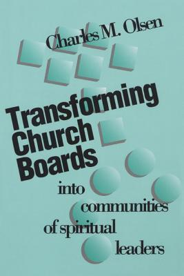 Transforming Church Boards Into Communities by Charles M. Olsen