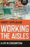 Working the Aisles: A Life in Consumption