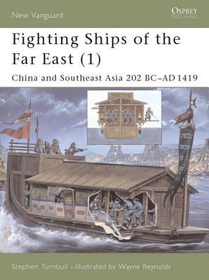 Fighting Ships of the Far East (1): China and Southeast Asia 202 BC-AD 1419