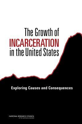 The Growth of Incarceration in the United States: Exploring Causes and Consequences
