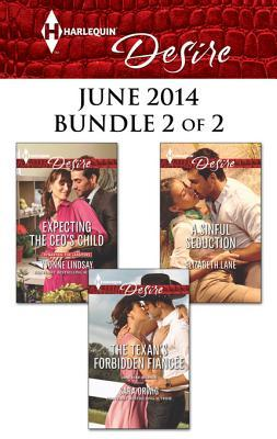 Harlequin Desire June 2014 - Bundle 2 of 2: Expecting the CEO's Child\The Texan's Forbidden Fiancee\A Sinful Seduction