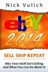 Ebay 2014: Why You're Not Selling Anything on Ebay, and What You Can Do about It