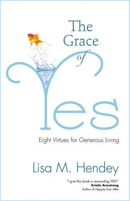 The Grace of Yes: Eight Virtues for Generous Living