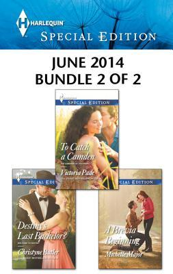 Harlequin Special Edition June 2014 - Bundle 2 of 2: Destiny's Last Bachelor?\To Catch a Camden\A Brevia Beginning
