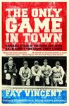 The Only Game in Town: Baseball Stars of the 1930s and 1940s Talk About the Game They Loved (Baseball Oral History Project) (Volume 1)