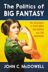The Politics of Big Fantasy: The Ideologies of Star Wars, the Matrix and the Avengers