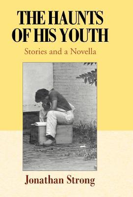 The Haunts of His Youth: Stories and a Novella