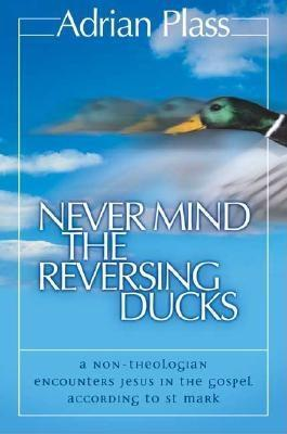 Never Mind the Reversing Ducks by Adrian Plass
