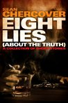 Eight Lies (About The Truth): A Collection Of Short Stories