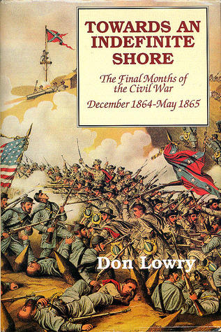 Towards an Indefinite Shore: The Final Months of the Civil War, December 1864-May 1865 (1864 series)