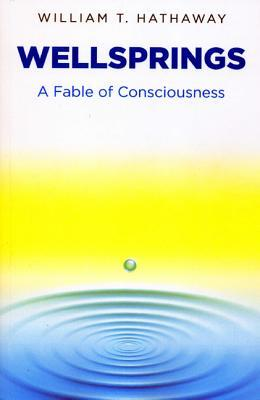 Wellsprings: A Fable of Consciousness