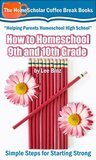 How to Homeschool 9th and 10th Grades: Simple Steps for Starting Strong (Coffee Break Books)