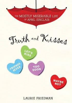 Truth and Kisses (The Mostly Miserable Life of April Sinclair, #3)