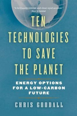 Ten Technologies to Save the Planet by Chris Goodall