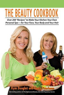 The Beauty Cookbook: 200 Recipes to Make Your Kitchen Your Spa--For Your Face, Your Body, and Your Hair