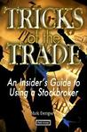 Tricks of the Trade: An Insider's Guide to Using_a Stockbroker