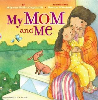 My Mom and Me by Alyssa Satin Capucilli