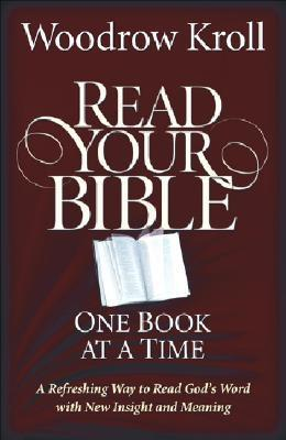 Read Your Bible One Book at a Time by Woodrow Kroll