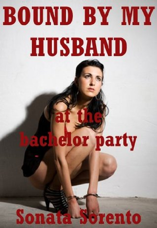 Bound By My Husband at the Bachelor Party: A Reluctant Bondage Gangbang Erotica Story