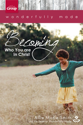 Wonderfully Made: Becoming Who You Are in Christ: 6 Bible Study Sessions for Personal or Small-Group Study