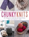Chunky Knits: 31 Projects for You  Your Home Knit with Bulky Yarn